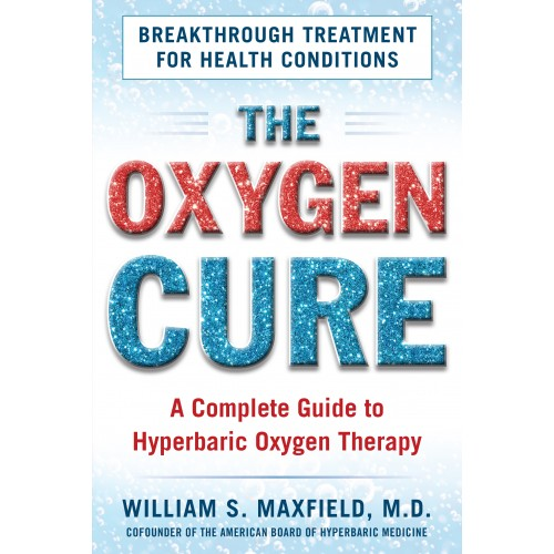 The Oxygen Cure: A Complete Guide to Hyperbaric Oxygen Therapy