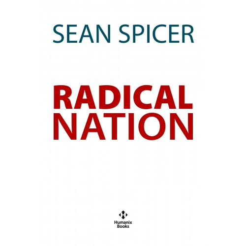 Radical Nation: The Dangerous Scheme to Change America