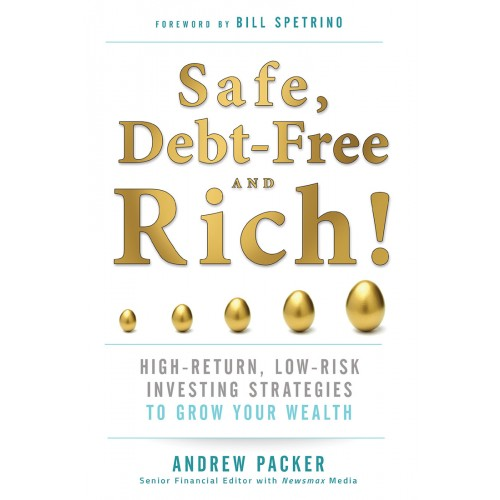 Safe, Debt-Free, and Rich!  High-Return, Low-Risk Investing Strategies That Can Make You Wealthy