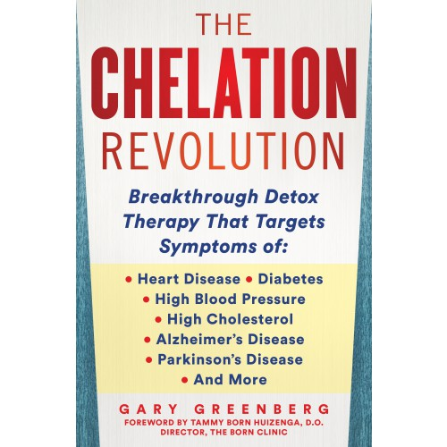 eBook: The Chelation Revolution, with a Foreword by Tammy Born Huizenga, D.O., Founder of the Born Clinic: Breakthrough Detox Therapy