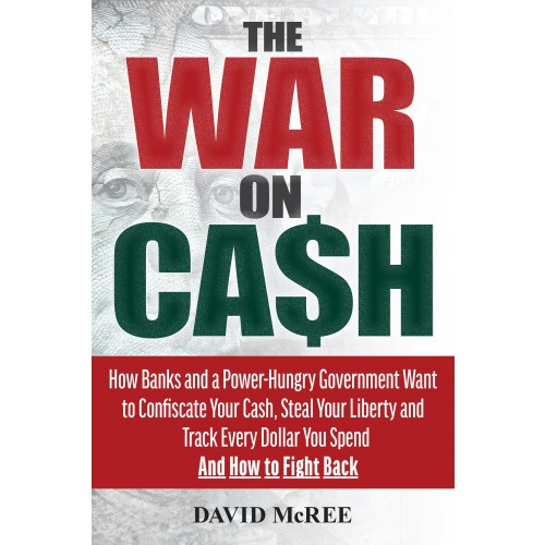 eBook: The War on Cash: How Banks and a Power-Hungry Government Want to Confiscate your Cash, Steal Your Liberty and Track Every Dollar You Spend. And How to Fight Back.
