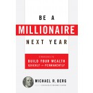 Be A Millionaire Next Year: Strategies to Build Your Wealth Quickly and Permanently