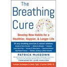 The Breathing Cure: Exercises to Develop New Breathing Habits for a Healthier, Happier, and Longer Life