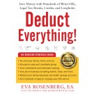 Deduct Everything: Save Money with Hundreds of Write-Offs, Legal Tax Breaks, Credits, and Loopholes