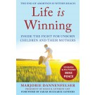 Life is Winning: Inside the Fight for Unborn Children and Their Mothers