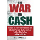 The War on Cash: How Banks and a Power-Hungry Government Want to Confiscate your Cash, Steal Your Liberty and Track Every Dollar You Spend. And How to Fight Back.