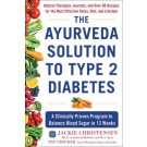 The Ayurveda Solution to Type 2 Diabetes: A Clinically Proven Program to Balance Blood Sugar in 12 Weeks