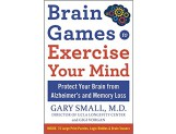 Brain Games to Exercise Your Mind Protect Your Brain from Memory Loss and Other Age-Related Disorders