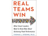 Real Teams Win: What Smart Leaders Need to Know Now About Achieving Peak Performance