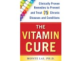 Vitamin Cure: Clinically Proven Remedies to Prevent and Treat 75 Chronic Diseases and Conditions